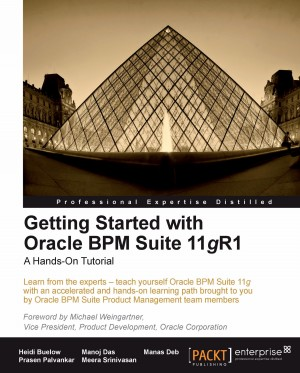 Getting Started with Oracle BPM Suite 11gR1 – A Hands-On Tutorial by Manas  Deb from Packt Publishing in Engineering & IT category