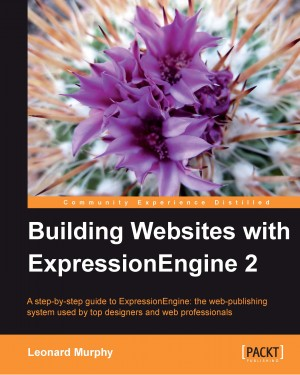 Building Websites with ExpressionEngine 2 by Leonard Murphy from Packt Publishing in Engineering & IT category