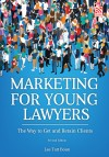 Marketing for Young Lawyers - The Way to Get and Retain Clients (2nd ed.)