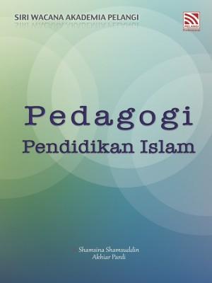 SIRI WACANA AKADEMIA PELANGI : Pedagogi Pendidikan Islam by Shamsina Shamsuddin, Akhiar Pardi from Pelangi ePublishing Sdn. Bhd. in Islam category