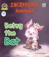 Incredible Animals | Betsy the Bat