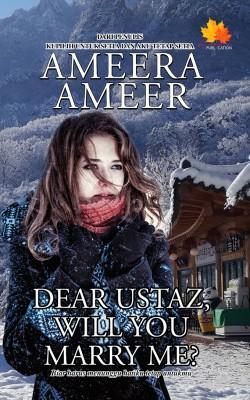 Dear Ustaz Will You Marry Me by Ameera Ameer from Penerbitan Anaasa PLT in General Novel category