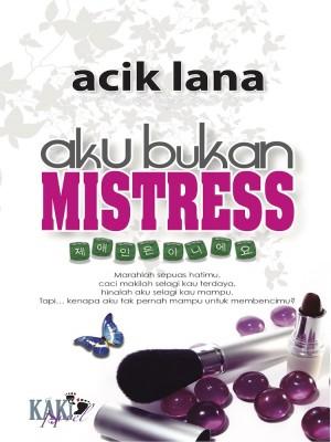 Aku Bukan Mistress by Acik Lana from PENERBITAN KAKI NOVEL SDN BHD in Romance category