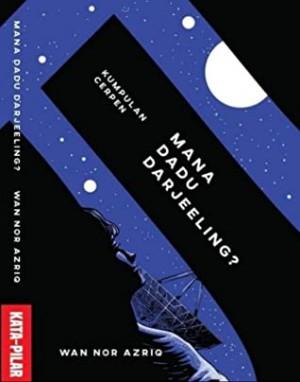Mana Dadu Darjeeling?: Kumpulan Cerpen