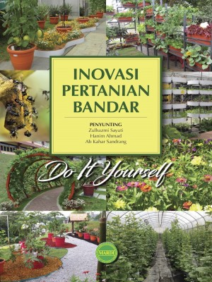 INOVASI PERTANIAN BANDAR by Penyunting : Zulhazmi Sayuti, Hanim Ahmad, Ab Kahar Sandrang from PENERBIT MARDI in General Academics category