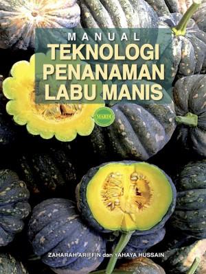 MANUAL TEKNOLOGI PENANAMAN LABU MANIS by Zaharah Ariffin, Yahaya Hussain from PENERBIT MARDI in General Academics category