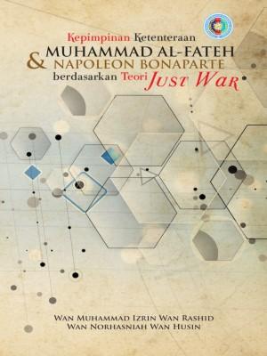 Kepimpinan Ketenteraan Muhammad al-Fateh dan Napoleon Bonaparte Berdasarkan Teori Just War