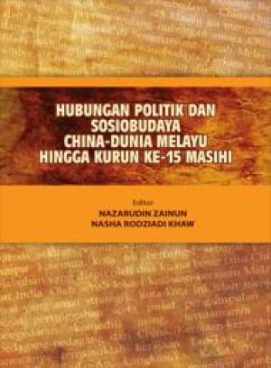 Hubungan Politik dan Sosiobudaya China-Dunia Melayu Hingga Kurun ke-15 Masihi by Editor: Nazaruddin Zainun, Nasha Rodziadi Khaw from PENERBIT UNIVERSITI SAINS MALAYSIA in History category