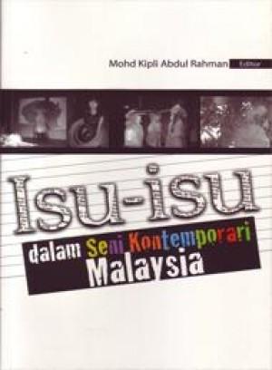 Isu-Isu dalam Seni Kontemporari Malaysia by Mohd Kipli Abdul Rahman from PENERBIT UNIVERSITI SAINS MALAYSIA in Art & Graphics category