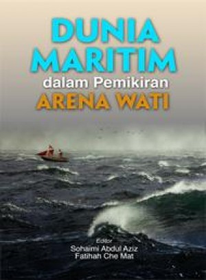 Dunia Maritim dalam Pemikiran Arena Wati by Editor: Sohaimi Abdul Aziz & Fatihah Che Mat from PENERBIT UNIVERSITI SAINS MALAYSIA in History category