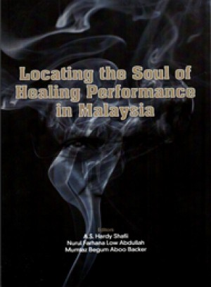 Locating the Soul of Healing Performance in Malaysia by Editors: A.S Hardy Shafii, Nurul Farhana Low Abdullah, Mumtaz Begum Aboo Backer from PENERBIT UNIVERSITI SAINS MALAYSIA in History category