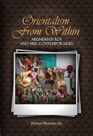 Orientalism from Within: Arundhati Roy and Her Contemporaries