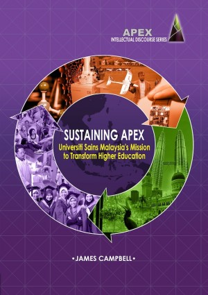 Sustaining APEX: Universiti Sains Malaysia's Mission to Transform Higher Educati by Editor: James Campbell from PENERBIT UNIVERSITI SAINS MALAYSIA in General Academics category
