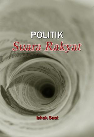 Politik Suara Rakyat by Ishak Saat from PENERBIT UNIVERSITI SAINS MALAYSIA in General Academics category