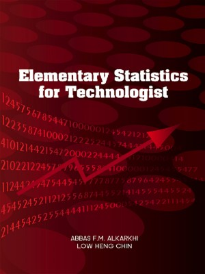 Elementary Statistic for Technology by Abbas F>M Alkarkhi and Low Heng Chin from PENERBIT UNIVERSITI SAINS MALAYSIA in Accounting & Statistics category