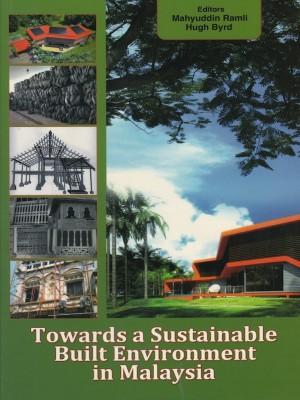 Towards a Sustainable Built Environment in Malaysia by Editors: Mahyuddin Ramli, Hugh Byrd. from PENERBIT UNIVERSITI SAINS MALAYSIA in General Novel category