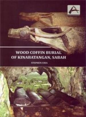 Inaugural Archaeology Series: Wood Coffin Burial of Kinabatangan, Sabah by Stephen Chia from PENERBIT UNIVERSITI SAINS MALAYSIA in General Academics category