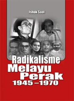 Radikalisme Melayu Perak 1945-1970 by Ishak Saat from PENERBIT UNIVERSITI SAINS MALAYSIA in General Academics category