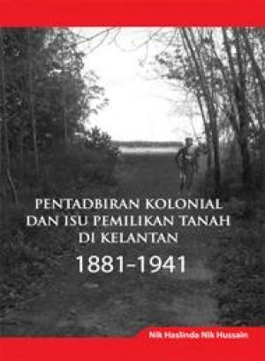 Pentadbiran Kolonial dan Isu Pemilikan Tanah di Kelantan 1881–1941 by Nik Haslinda Nik Hussain from PENERBIT UNIVERSITI SAINS MALAYSIA in General Academics category