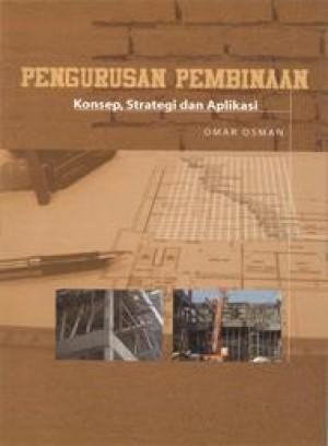 Pengurusan Pembinaan: Konsep, Strategi dan Aplikasi by Omar Osman from PENERBIT UNIVERSITI SAINS MALAYSIA in General Academics category