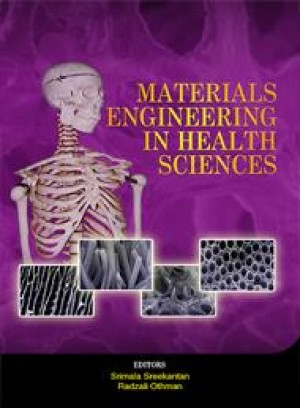 Materials Engineering in the Health Sciences by Radzali Othman, Srimala Sreekantan from PENERBIT UNIVERSITI SAINS MALAYSIA in General Academics category