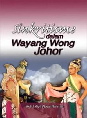 Sinkritisme dalam Wayang Wong Johor by Mohd Kipli Abdul Rahman from PENERBIT UNIVERSITI SAINS MALAYSIA in General Academics category