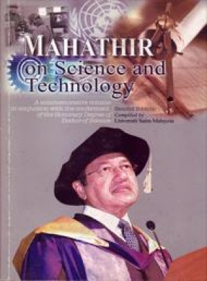 Mahathir on Science and Technology: A Commemorative Volume in Conjunction with the Confermentof the Honorary Degree of Doctor of Science (Second Edition) by Compiled by Universiti Sains Malaysia from PENERBIT UNIVERSITI SAINS MALAYSIA in General Academics category