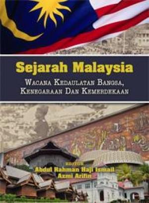 Sejarah Malaysia: Wacana Kedaulatan Bangsa, Kenegaraan Dan Kemerdekaan by Editor: Abdul Rahman Haji Ismail & Azmi Arifin from PENERBIT UNIVERSITI SAINS MALAYSIA in History category