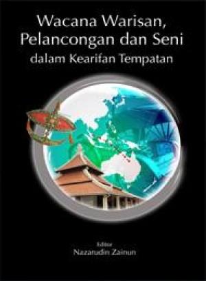 Wacana Warisan, Pelancongan Dan Seni Dalam Kearifan Tempatan by Editor: Nazarudin Zainun from PENERBIT UNIVERSITI SAINS MALAYSIA in General Academics category