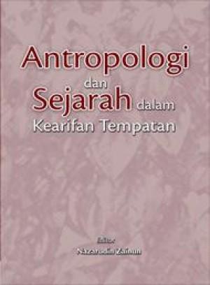 Antropologi Dan Sejarah Dalam Kearifan Tempatan by Editor: Nazarudin Zainun from PENERBIT UNIVERSITI SAINS MALAYSIA in General Academics category