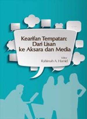 Kearifan Tempatan: Dari Lisan Ke Aksara Dan Media by Editor: Rahimah A. Hamid from PENERBIT UNIVERSITI SAINS MALAYSIA in General Academics category