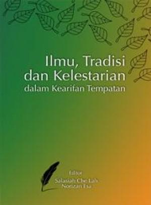 Ilmu, Tradisi Dan Kelestarian Dalam Kearifan Tempatan by Editor:Salasiah Che Lah, Norizan Esa from PENERBIT UNIVERSITI SAINS MALAYSIA in General Academics category