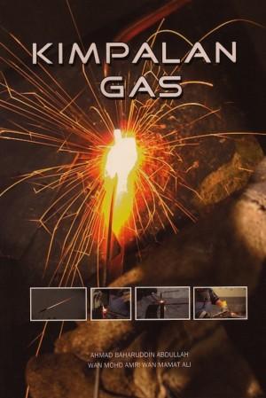 Kimpalan Gas by Ahmad Baharuddin Abdullah, Wan Mohd Amri Wan Mamat Ali from PENERBIT UNIVERSITI SAINS MALAYSIA in General Academics category