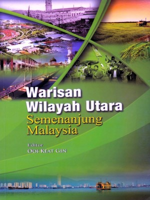 Warisan Wilayah Utara Semenanjung Malaysia by Editor: Ooi Keat Gin from PENERBIT UNIVERSITI SAINS MALAYSIA in General Academics category