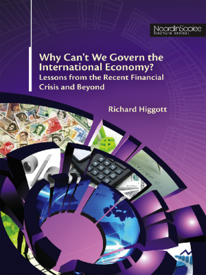 Why Can't We Govern the International Economy? Lessons from the Recent Financial Crisis and Beyond by Richard Higgott from PENERBIT UNIVERSITI SAINS MALAYSIA in General Academics category
