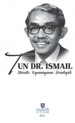 Tun Dr. Ismail: Merintis Kepimpinan Berintegriti by Khairul Azman Suhaimy, Hussain Othman & Mustaffa Ibrahim from Penerbit UTHM in General Academics category