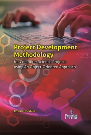 Project Development Methodology for Computer Science Projectsusing An Object-Oriented Approach by Rosziati Ibrahim from Penerbit UTHM in General Academics category