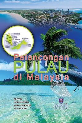 Pelancongan Pulau di Malaysia by Jabil Mapjabil, Yahaya Ibrahim, Tan Wan Hin from Penerbit UTHM in General Academics category
