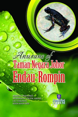 Anurans Of Taman Negara Johor Endau-Rompin by Maryati Mohamed, Muhammad Taufik Awang, Lili Tokiman, Kueh Boon Hee from Penerbit UTHM in Science category