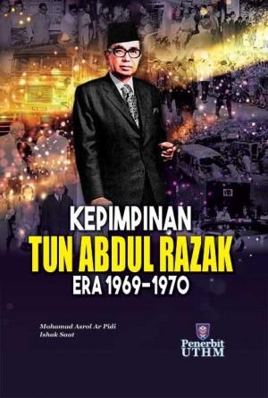 KEPIMPINAN TUN ABDUL RAZAK ERA 1969-1970 by Mohamad Asrol Ar Pidi, Ishak Saat from Penerbit UTHM in Autobiography,Biography & Memoirs category