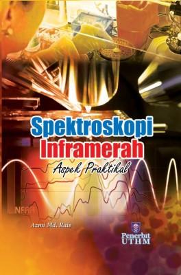 SPEKTROSKOPI INFRAMERAH: ASPEK PRAKTIKAL by Azmi Md. Rais from Penerbit UTHM in Science category