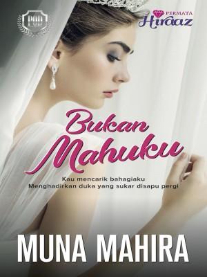 Bukan Mahuku by Muna Mahira from Permata Hiraaz Sdn Bhd in Romance category