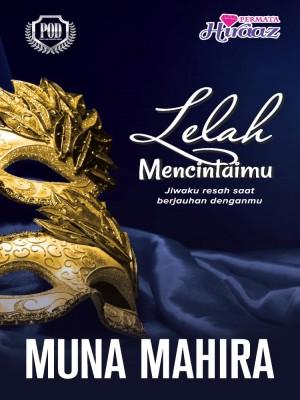 Lelah Mencintaimu by Muna Mahira from Permata Hiraaz Sdn Bhd in Romance category