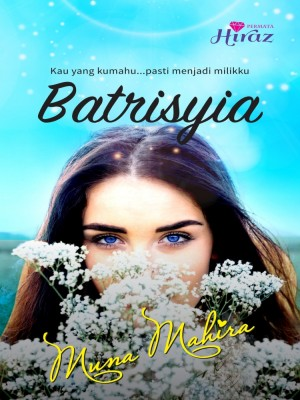 Batrisyia by Muna Mahira from Permata Hiraaz Sdn Bhd in Romance category