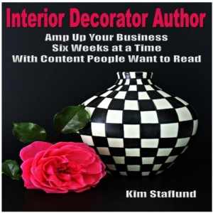Interior Decorator Author: Amp Up Your Business Six Weeks at a Time With Content People Want to Read by Kim Staflund from Polished Publishing Group (PPG) in Lifestyle category
