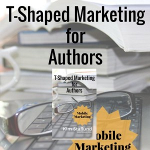 T-Shaped Marketing for Authors (Mobile Marketing) by Kim Staflund from Polished Publishing Group (PPG) in Finance & Investments category