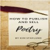 How to Publish and Sell Poetry by Kim Staflund from  in  category