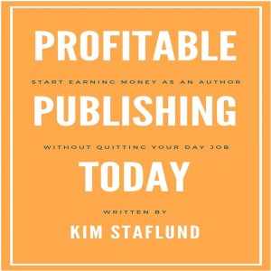 Profitable Publishing Today: Start Earning Money as an Author Without Quitting Your Day Job