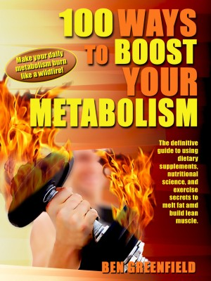 100 Ways to Boost Your Metabolism by Ben Greenfield from Price World Publishing in Family & Health category