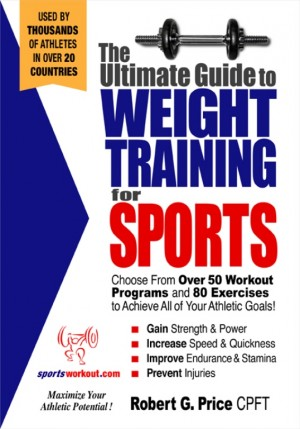 The Ultimate Guide to Weight Training for Sports by Rob Price from Price World Publishing in Sports & Hobbies category